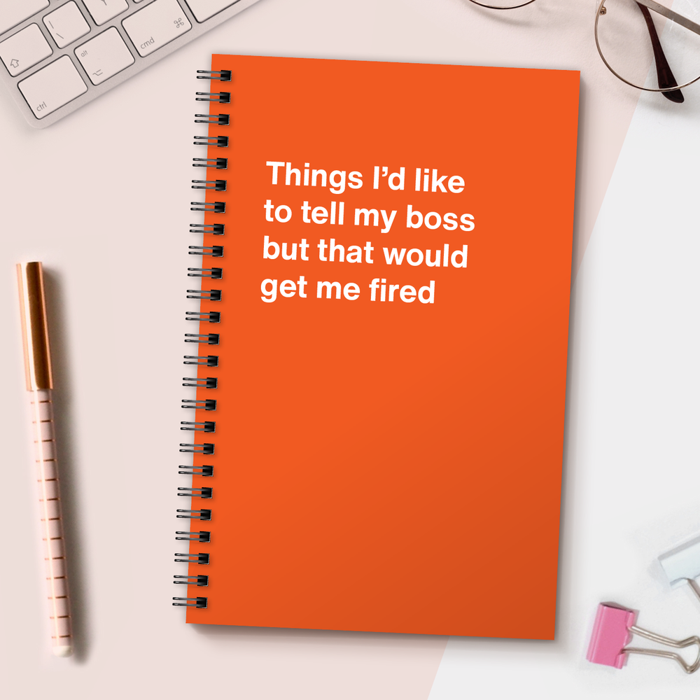 WTF Notebooks | Things I'd like to tell my boss but that would get me fired