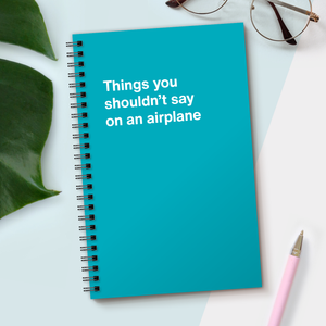 WTF Notebooks | Things you shouldn't say on an airplane
