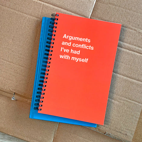 Arguments and conflicts I've had with myself