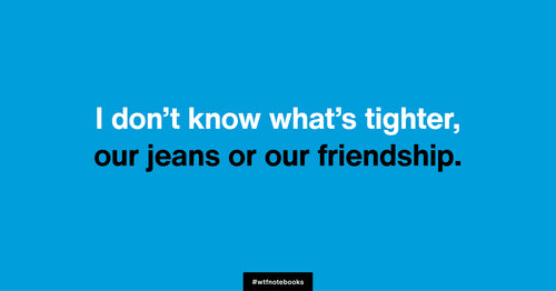 WTF Notebooks funny friendship title: Jeans