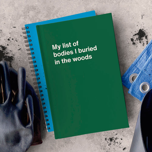 WTF Notebooks: My list of bodies I buried in the woods, bestseller