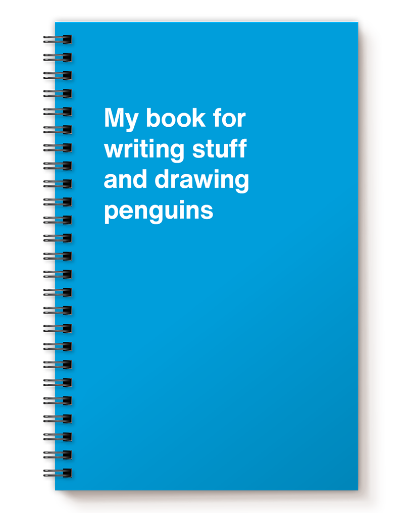 My book for writing stuff and drawing penguins notebook