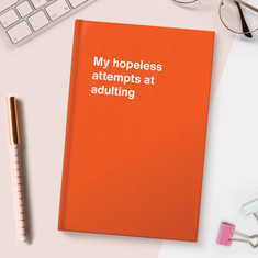 My hopeless attempts at adulting
