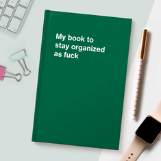 My book to stay organized as fuck