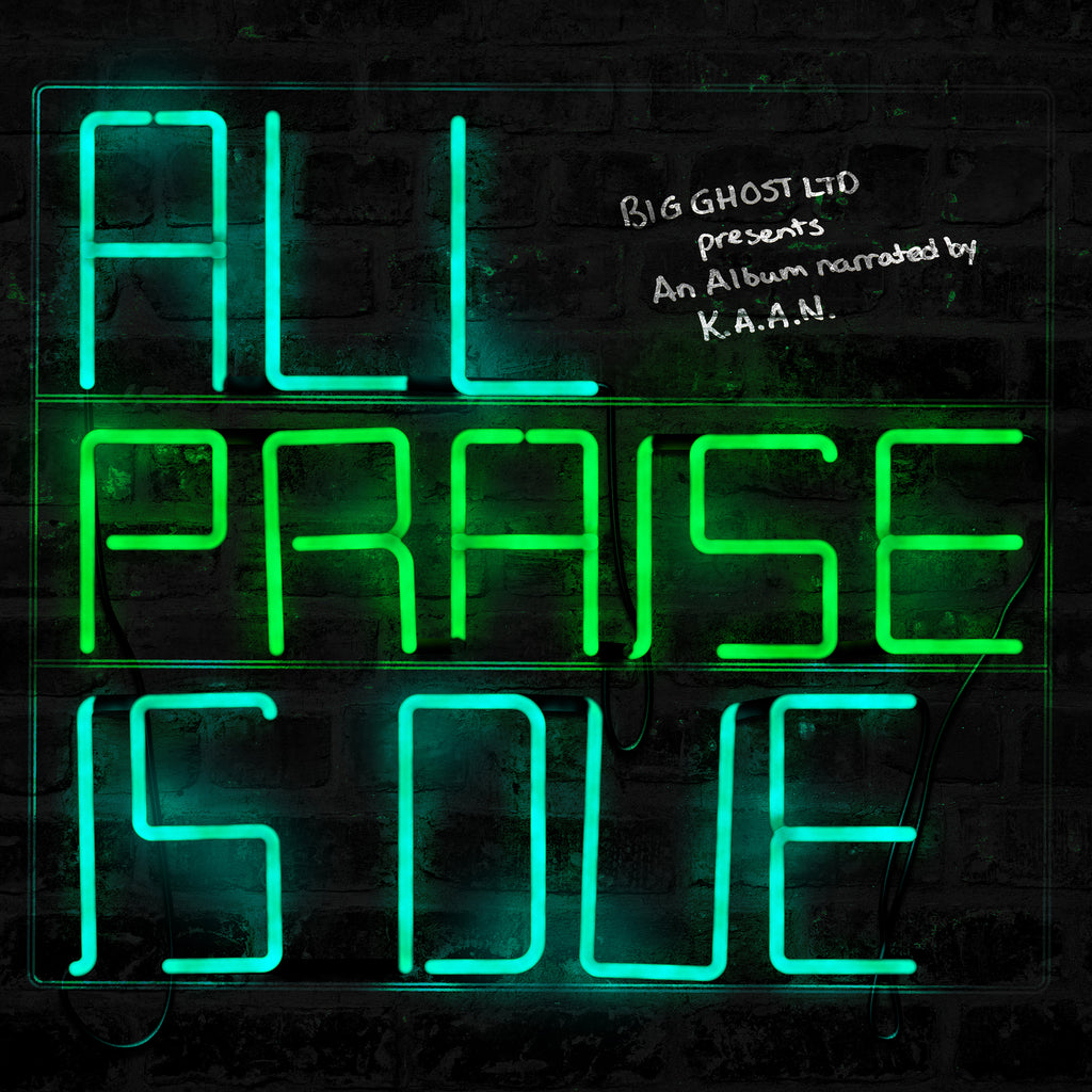 All Praise Is Due - K.A.A.N. Prod : Big Ghost LTD