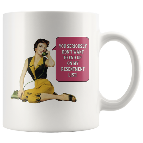 You Seriously Don't Want to End Up on My Resentment List Mug
