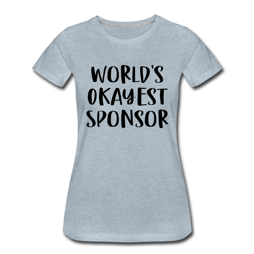 World's Okayest Sponsor Premium T-Shirt - heather ice blue