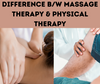 Difference Between Massage Therapy and Physical Therapy