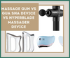 Massage Gun VS Gua Sha Device VS Hyperblade™ Massager Device