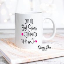 Load image into Gallery viewer, Only The Best Sisters Get Promoted to Auntie Coffee Mug - The Queen Bee Company