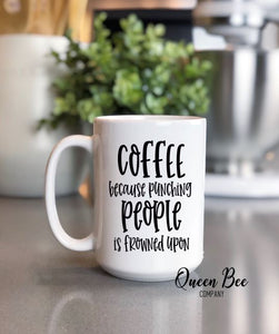 Coffee Because Punching People is Frowned Upon Coffee Mug - The Queen Bee Company