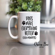 Load image into Gallery viewer, Dogs Make Everything Better Coffee Mug - The Queen Bee Company