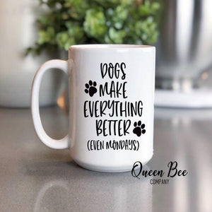 Dogs Make Everything Better Coffee Mug - The Queen Bee Company