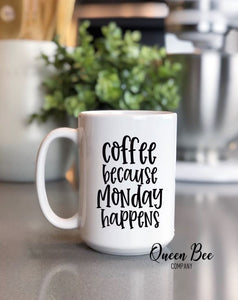Coffee Because Monday Happens Coffee Mug - The Queen Bee Company