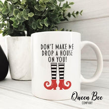 Load image into Gallery viewer, Don't Make Me Drop a House on You Coffee Mug - The Queen Bee Company