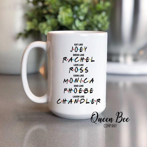 Friends TV Show - Dress Like Rachel - Eat Like Joey - Cook Like Monica - Love Like Ross - Laugh Like Chandler -Funny Coffee Mug - Gag Gift Coffee Mug - The Queen Bee Company