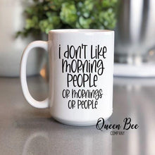 Load image into Gallery viewer, I Don't Like Morning People Coffee Mug - The Queen Bee Company