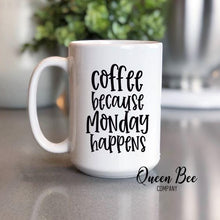 Load image into Gallery viewer, Coffee Because Monday Happens Coffee Mug - The Queen Bee Company