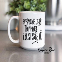 Load image into Gallery viewer, Everyone Was Thinking It I Just Said It Coffee Mug - The Queen Bee Company