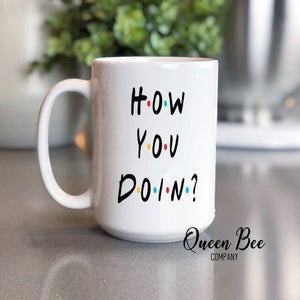 How You Doin Friends TV Show Coffee Mug - The Queen Bee Company