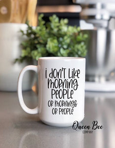 I Don't Like Morning People Coffee Mug - The Queen Bee Company