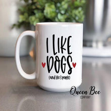 Load image into Gallery viewer, I Like Dogs And Like 3 People Coffee Mug - The Queen Bee Company