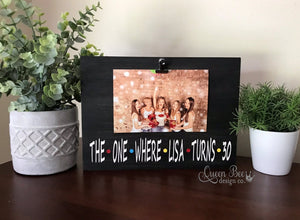 FRIENDS TV | The One Where _____ Turns ______ Picture Frame - The Queen Bee Company