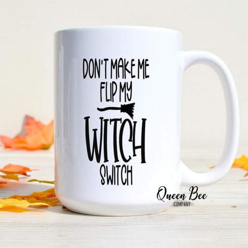 Don't Make Me Flip My Witch Switch Coffee Mug - The Queen Bee Company