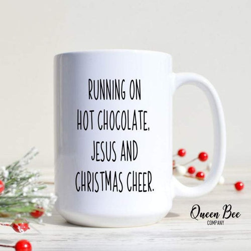 Running on Hot Chocolate, Jesus, and Christmas Cheer  Mug