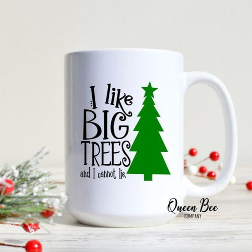 I Like Big Trees and I Cannot Lie Mug - The Queen Bee Company