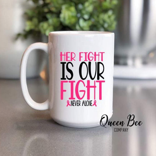 Her Fight is Our Fight - Breast Cancer Awareness Coffee Mug - The Queen Bee Company