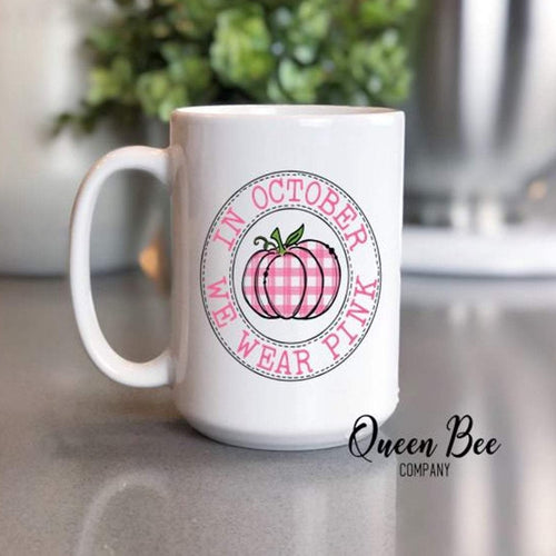 In October We Wear Pink - Breast Cancer Awareness Coffee Mug - The Queen Bee Company