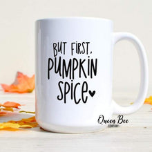 Load image into Gallery viewer, But First, Pumpkin Spice Coffee Mug - The Queen Bee Company