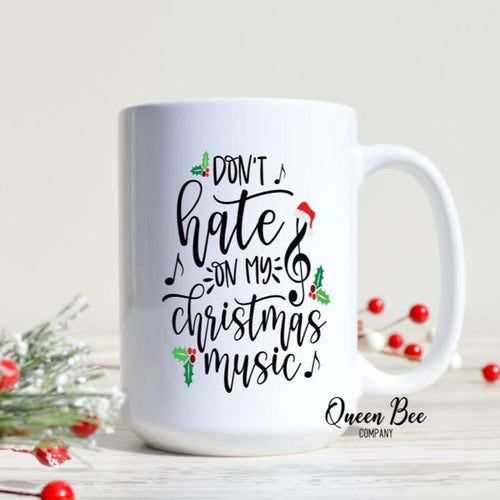 Don't Hate on my Christmas Music Mug - The Queen Bee Company