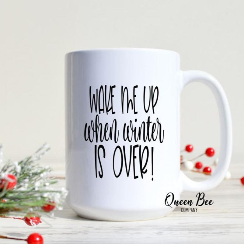 Wake Me Up When Winter Is Over Mug - The Queen Bee Company