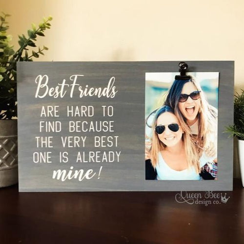 Best Friends are Hard to Find Picture Frame - The Queen Bee Company