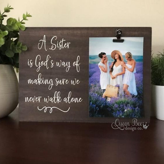A Sister is God's Way of Making Sure We Never Walk Alone Picture Frame - The Queen Bee Company