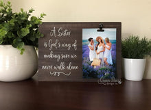 Load image into Gallery viewer, A Sister is God's Way of Making Sure We Never Walk Alone Picture Frame - The Queen Bee Company