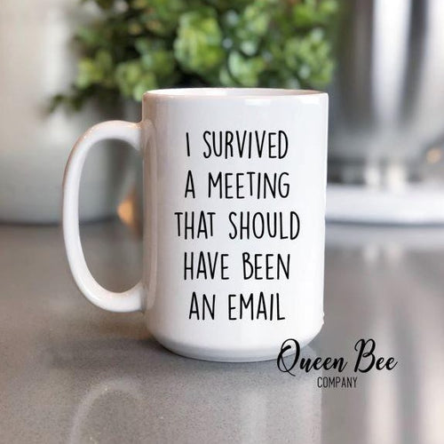 I Survived A Meeting That Should Have Been An Email Coffee Mug - The Queen Bee Company