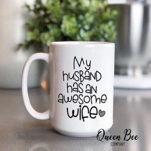 My Husband Has An Awesome Wife Coffee Mug - The Queen Bee Company