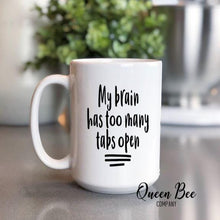 Load image into Gallery viewer, My Brain Has Too Many Tabs Open Coffee Mug - The Queen Bee Company