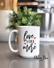 Load image into Gallery viewer, Love You More Mug - The Queen Bee Company