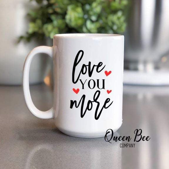 Love You More Mug - The Queen Bee Company
