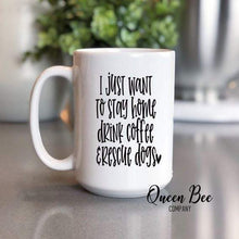 Load image into Gallery viewer, I Just Want To Stay Home Drink Coffee and Rescue Dogs Mug - The Queen Bee Company