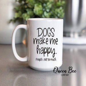 Dogs Make Me Happy Mug - The Queen Bee Company