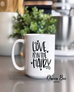 Love Is In The Hair Coffee Mug - Hair Stylist Mug - The Queen Bee Company