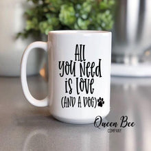 Load image into Gallery viewer, All You Need Is Love & A Dog Coffee Mug - The Queen Bee Company