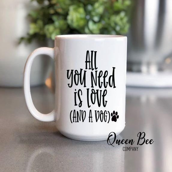 All You Need Is Love & A Dog Coffee Mug - The Queen Bee Company