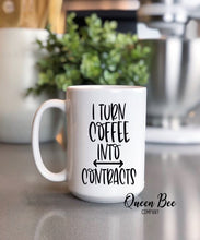 Load image into Gallery viewer, I Turn Coffee Into Contracts Coffee Mug - The Queen Bee Company