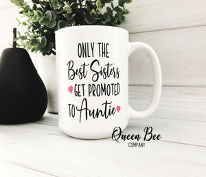 Only The Best Sisters Get Promoted to Auntie Coffee Mug - The Queen Bee Company